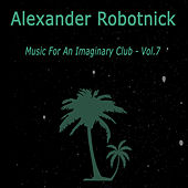 Music for an Imaginary Club Vol. 7 de Alexander Robotnick
