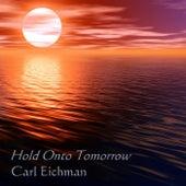 Hold onto Tomorrow by Carl Eichman
