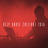 Deep House Chillout 2016 by Various Artists