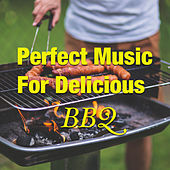 Perfect Music For Delicious BBQ by Various Artists