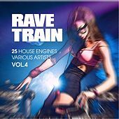 Rave Train, Vol. 4 (25 House Engines) by Various Artists