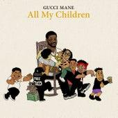 All My Children by Gucci Mane