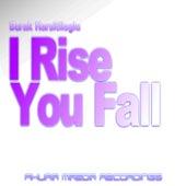 I Rise You Fall by Burak Harsitlioglu