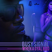 When a Gyal Bad - Single de Busy Signal