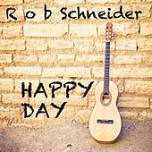 Happy Day by Rob Schneider