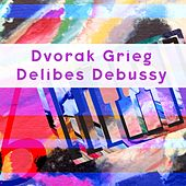 Dvořák, Grieg, Delibes, Debussy by Various Artists