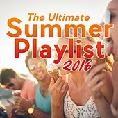 The Ultimate Summer Playlist 2016 by Various Artists