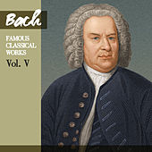 Bach: Famous Classical Works, Vol. V by Various Artists