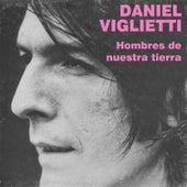 Hombres de Nuestra Tierra by Daniel Viglietti