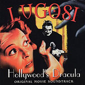 Lugosi Hollywood's Dracula (Original Motion Picture Soundtrack) by Various Artists