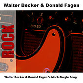 Walter Becker & Donald Fagen 's Mock Gurgle Song by Walter Becker