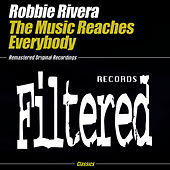The Music Reaches Everybody by Robbie Rivera