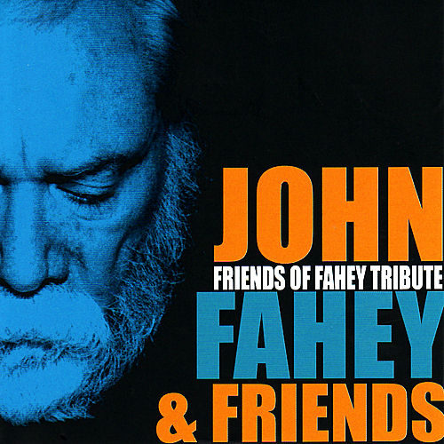 Friends Of Fahey Tribute by Various Artists