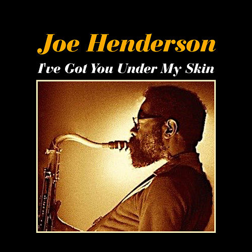 I've Got You Under My Skin von Joe Henderson