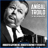 Con las Voces de Roberto Goyeneche, Roberto Rufino y Tito Reyes by Anibal Troilo