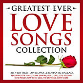 Greatest Ever Songs Love Collection - The Very Best Lovesongs & Romantic Ballads – Featuring Etta James, Frank Sinatra, Ben E. King, Otis Redding, Elvis Presley, Nat 'King' Cole, The Drifters & Many More by Various Artists