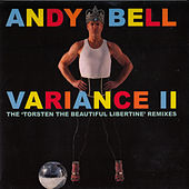 Variance II - The 'Torsten the Beautiful Libertine' Remixes by Andy Bell