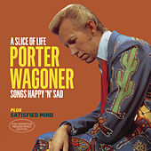 A Slice of Life - Songs Happy 'N' Sad + Satisfied Mind (Bonus Track Version) by Porter Wagoner