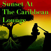 Sunset At The Caribbean Lounge by Various Artists