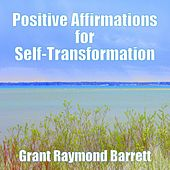 Positive Affirmations for Self-Transformation by Grant Raymond Barrett