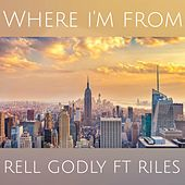 Where I'm from (feat. Riles) de Rell Godly