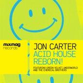 Mixmag Presents Jon Carter: Acid House Reborn! von Various Artists