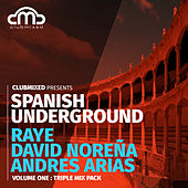 Clubmixed Presents Spanish Underground, Vol. 1: Triple Mix Pack - Raye, David Norena, Andres Arias by Various Artists