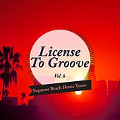 License to Groove - Supreme Beach House Tunes, Vol. 6 de Various Artists
