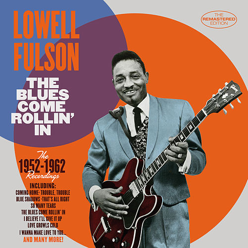 The Blues Come Rollin' In: 1952 - 1962 Recordings by Lowell Fulson