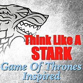 Think Like A Stark - 'Game Of Thrones' Inspired by Various Artists