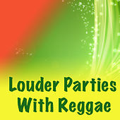 Louder Parties With Reggae by Various Artists