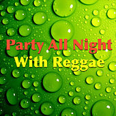 Party All Night With Reggae by Various Artists