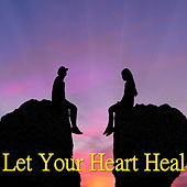 Let Your Heart Heal by Various Artists