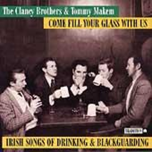 Come Fill Your Glass With Us... by The Clancy Brothers