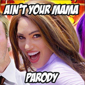 Ain't Your Mama Parody by Bart Baker