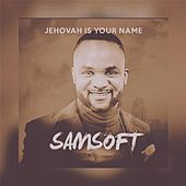 Jehovah Is Your Name by Samsoft