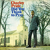 Did You Think To Pray (Bonus Track Version) von Charley Pride