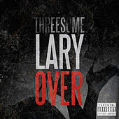 Threesome by Lary Over
