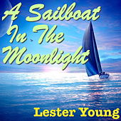 A Sailboat In The Moonlight by Lester Young
