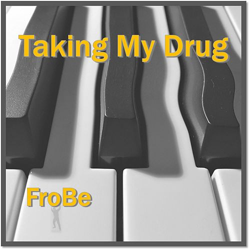 Taking My Drug von Frobe