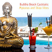 Buddha Beach Cocktails: Mykonos and Ibiza Vibes by Various Artists