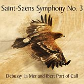 Saint-Saens Symphony No. 3, Debussy La Mer and Ibert Port of Call von Various Artists
