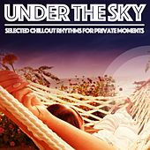 Under the Sky (Selected Chillout Rhythms for Private Moments) by Various Artists