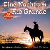 Eine Nacht am Rio Grande - Die schönsten Cowboy-Schlager der 50er & 60er Jahre by Various Artists