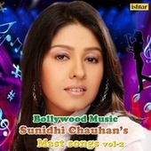Bollywood Music Sunidhi Chauhan's Mast Songs, Vol. 2 by Various Artists
