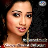 Bollywood Music - Shreya Ghoshal Collection by Various Artists