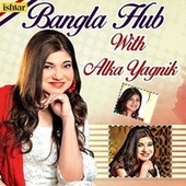 Bangla Hub with Alka Yagnik by Various Artists