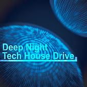 Deep Night Tech House Drive de Various Artists