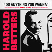 Do Anything You Wanna (Part 1) / Do Anything You Wanna (Part 2) by Harold Betters