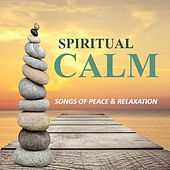 Spiritual Calm: Songs of Peace & Relaxation by Various Artists